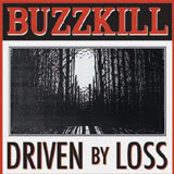 Buzzkill - Driven By Loss