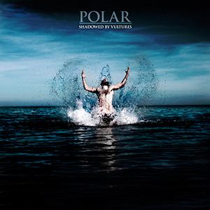 Polar - Shadowed By Vultures Vinyl LP