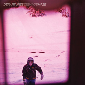 Departures - Teenage Haze