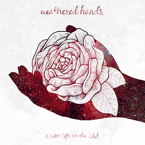 Weathered Hands - A Warm Life In The Cold